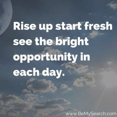 """""""Rise up start fresh see the bright opportunity in each day. Good Moring Quotes, Morning Quotes, Good Morning, Opportunity, Positivity, Bright, Fresh, Day, Buen Dia"""