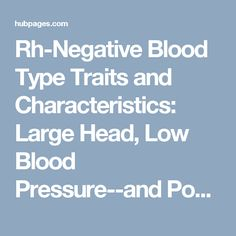 Rh-Negative Blood Type Traits and Characteristics: Large Head, Low Blood Pressure--and Possible Alien Ancestors?