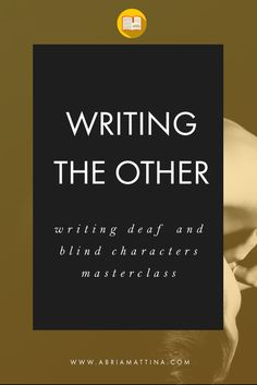 Writing the Other: A Workshop for Writing Deaf & Blind Characters. via @Abria Mattina | Author