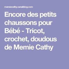 Encore des petits chaussons pour Bébé - Tricot, crochet, doudous de Memie Cathy