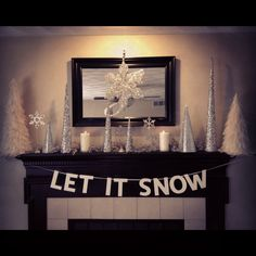 Christmas mantle- stockings instead of the sign. You will never hear me encouraging it to snow.