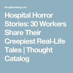 Hospital Horror Stories: 30 Workers Share Their Creepiest Real-Life Tales True Creepy Stories, Best Ghost Stories, Horror Stories, True Stories, Paranormal Stories, True Confessions, Creepy Horror, Creepy Things, Creepy Stuff