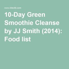 Green Smoothie Cleanse by JJ Smith Food list detox drinks clense Jj Smith Green Smoothie, 10 Day Green Smoothie, Green Smoothie Recipes, Smoothie Diet, Healthy Smoothies, 10day Green Smoothie Cleanse, Healthy Foods, Healthy Eating, 10 Day Cleanse
