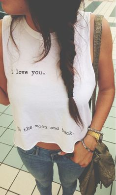 """I love you to the moon and back!"" on a shirt! I saw this at winners today I should've gotten it!"