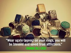 Wear agate (aqeeq) on your rings, you will be blessed and saved from afflictions. -Imam Ali (AS) Imam Ali Quotes, Rumi Quotes, Heart Quotes, Religious Quotes, Islamic Quotes, Golden Quotes, Mola Ali, Shia Islam, Hazrat Ali
