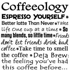 Coffeeology: Espresso yourself . Better latte Than Never . Take life one cup at a time . So many blends, so little time. Friends don't let friends drink bad coffee . Take time to smell the coffee . Deja Brew: the feeling you've had this coffee before. Coffee Talk, I Love Coffee, Coffee Break, My Coffee, Coffee Cups, Coffee Life, Drink Coffee, Coffee Today, Coffee Theme
