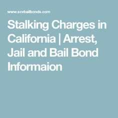 Stalking Charges in California | Arrest, Jail and Bail Bond Informaion
