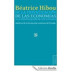 De la privatización de las economías a la privatización de los Estados. Béatrice Hibou. Máis información no catálogo: http://kmelot.biblioteca.udc.es/record=b1517589~S1*gag