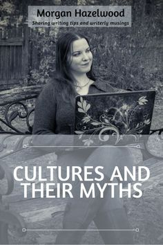 Cultures and Their Myths | Morgan Hazelwood: Writer In Progress