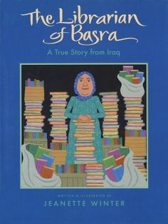 The Librarian of Basra: A True Story of Iraq, a picture book, is the story of how the librarian saved the library's books after the invasion in 2003.