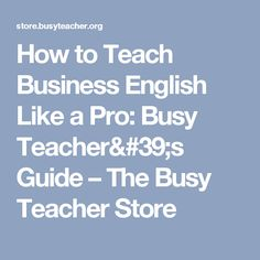 How to Teach Business English Like a Pro: Busy Teacher's Guide – The Busy Teacher Store