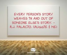 Every person's story weaves in and out of someone else's story. - R.J. Palacio. (Auggie