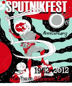 2012 Sputnikfest Poster by Tina Kugler    To celebrate 50 years since debris from Russian Sputnik IV crashed-landed in Manitowoc, Wisconsin, community members will gather for their annual Sputnikfest 2012 beginning on Saturday, September 8, 2012 at the corner of N. 8th and Park Streets (location of crash site). More information can be found at the Rahr-West Art Museum wesbite.