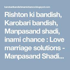 Rishton ki bandish, Karobari bandish, Manpasand shadi, inami chance : Love marriage solutions - Manpasand Shadi - Manpas...