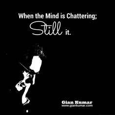 Chattering Mind #Mind #Still #quite #Awareness #Spiritual #Consciousness #SpiritualAuthor #GianKumar #Quote www.giankumar.com