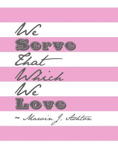 """""""We serve that which we love."""" """"We Serve That Which We Love,"""" by Marvin J. Inspirational Qoutes, Lds Quotes, Advice Quotes, Great Quotes, Quotes To Live By, Marriage Advice, Love And Marriage, Family Motto, General Conference Quotes"""