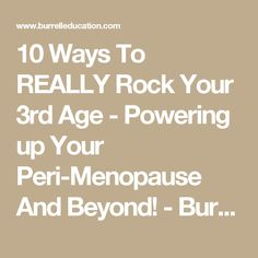 10 Ways To REALLY Rock Your 3rd Age - Powering up Your Peri-Menopause And Beyond! - Burrell Education