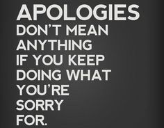 For men who abuse their families: If you are truly sorry about your actions get help to make a lasting change. #Abuse #abusiverelationship #domesticviolence