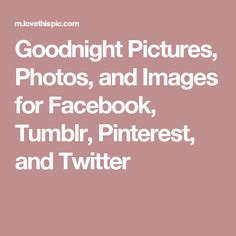 Goodnight Pictures, Photos, and Images for Facebook, Tumblr, Pinterest, and Twitter