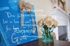 Beautiful and simple DIY Valentine's Day décor to help you be intentional and purposeful during the holiday!