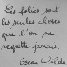 Les folies sont les seules choses que l'on ne regrette jamais. - Oscar Wilde [Translation: Crazy things are the only things we never regret. The Words, More Than Words, Cool Words, Oscar Wilde, French Words, French Quotes, French Signs, Words Quotes, Me Quotes