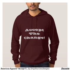 """Change is inevitable; this American Apparel """"Accept The Change!"""" sweatshirt tells you how to cope with it!"""