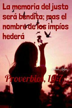 Proverbios, 10:7 - La memoria del justo será bendita; mas el nombre de los impíos hederá.