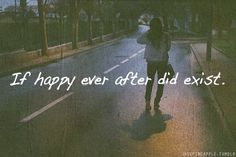 If happy ever after did exist..