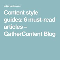 Content style guides: 6 must-read articles – GatherContent Blog