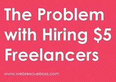 The Problem with Hiring $5 Marketing and Writing Freelancers http://www.webrescueboss.com/2014/09/02/problem-hiring-5-marketing-writing-freelancers/