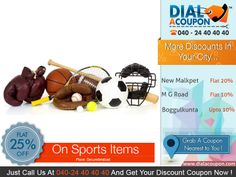 Get The Best Brands and The Newest Equipments Of Any Sport. With Dial A Coupon Get Range Of Sports Good With Discount. Call @ 040 24 40 40 40 And Get Your Discount Coupon Now.   For More Discount Deals Please Visit: www.DialACoupon.com