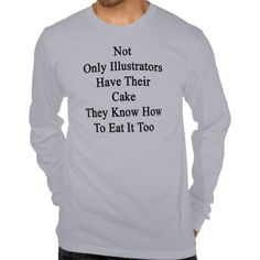 Not Only Illustrators Have Their Cake They Know Ho T Shirt, Hoodie Sweatshirt