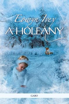 A hóleány · Eowyn Ivey · Könyv · Moly The Snow Child, Willa Cather, Western Washington, Children, Books, Movie Posters, Playlists, Reading, Products