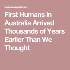 First Humans in Australia Arrived Thousands of Years Earlier Than We Thought