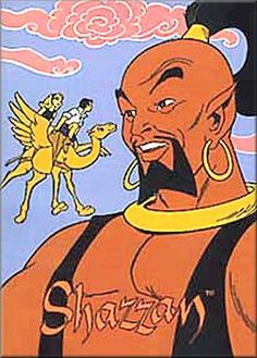 Shazzan - I wanted a giant genie to crush my friends who made me mad. lol