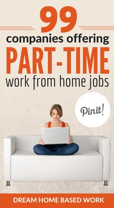 Prefer a part-time work from home job? This amazing list of 99 part-time options ideal for stay at home moms, college students, and young teens. Here are 99 companies offering part-time work from home.