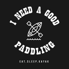 Check out this awesome 'I+Need+a+Good+Paddling+Kayak+Canoe+Funny+T-Shirt' design on Kayak Stickers, Kayak Decals, Kayaking Quotes, Kayaking Tips, Vinyl Crafts, Vinyl Projects, Kayak Camping, Carving Designs, Hippie Art