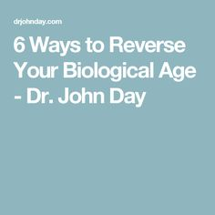 6 Ways to Reverse Your Biological Age - Dr. John Day