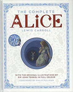 The Complete Alice: Alice's Adventures in Wonderland and Through the Looking-Glass and What Alice Found There: Amazon.co.uk: Lewis Carroll, Sir John Tenniel: 9781447275992: Books
