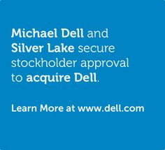 2013 - The stockholders have spoken. Dell will become a private company and focus solely on its customers.
