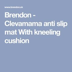 Brendon - Clevamama anti slip mat With kneeling cushion Baby Shop, Cushions, Shopping, Throw Pillows, Toss Pillows, Pillows, Pillow Forms, Scatter Cushions, Baby Store