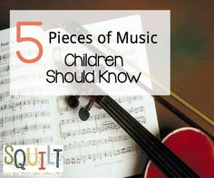 5 Pieces of Music Children Should Know — Squilt Music Appreciation