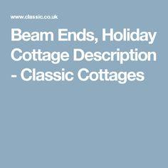 Beam Ends, Holiday Cottage Description - Classic Cottages