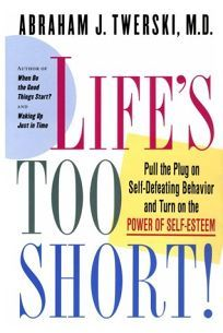 Nonfiction Book Review: Life's Too Short: Pull the Plug on Self-Defeating Behavior and Turn on the Power of Self-Esteem by Abraham J. Twerski