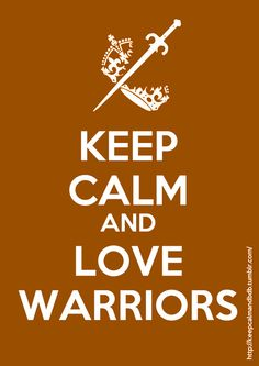 Keep Calm and Love Warriors