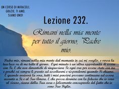 Un corso di Miracoli.: Lezione 232 del libro di esercizio. Rimani nella mia mente per tutto il giorno, Padre mio.
