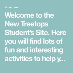 Welcome to the New Treetops Student's Site. Here you will find lots of fun and interesting activities to help you get the most out of Treetops. We hope you enjoy using these extra resources. Grade 1, First Grade, English Resources, Happy House, Learning Resources, Student, Activities, Fun, Kids