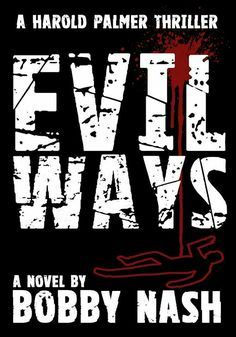 Evil's Coming... don't look back! FBI Agent Harold Palmer is on the trail of a killer who preys on the fears of his victims. www.bobbynash.com  http://ben-books.blogspot.com/p/evil-ways.html