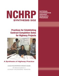 Practices for Establishing Contract Completion Dates for Highway Products  Final Book Now Available  TRB's National Cooperative Highway Research Program (NCHRP) Synthesis 502: Practices for Establishing Contract Completion Dates for Highway Products documents current methodologies and procedures used by state transportation agencies to estimate contract time for various highway project delivery methods. Establishing contract time is an important part of the highway project development…