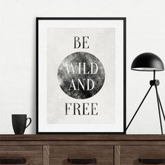 Be wild and free  Motto Minimal Black and White Art by sevengraph